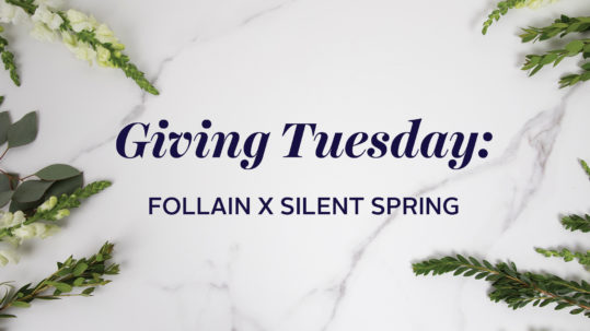 Follain x Silent Spring Giving Tuesday 2019